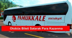 Otobüs Bileti Satarak Para Kazanma