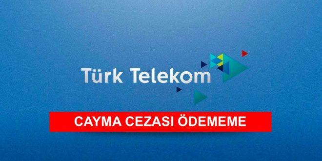 Türk Telekom Cayma Bedeli Ödememe