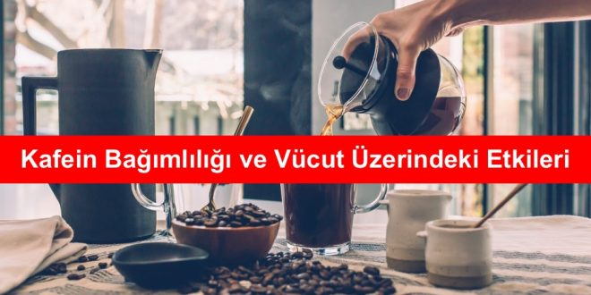 Kafein Bağımlılığı ve Vücut Üzerindeki Etkileri
