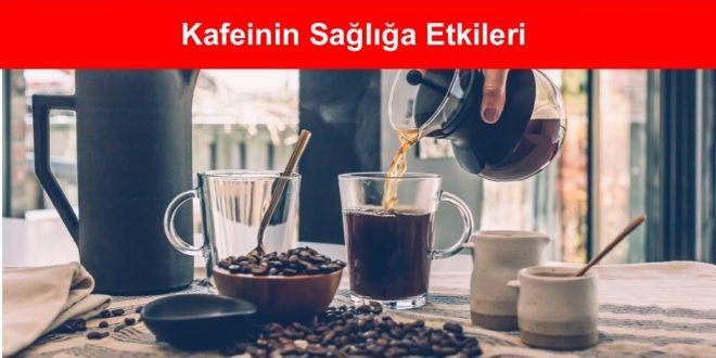 Kafeinin Sağlığa Etkileri