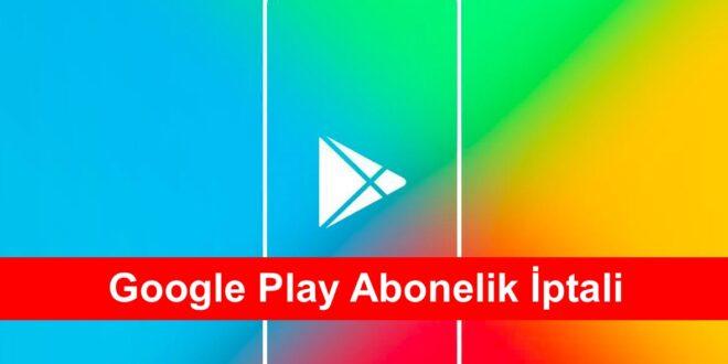 Google Play Abonelik Iptali